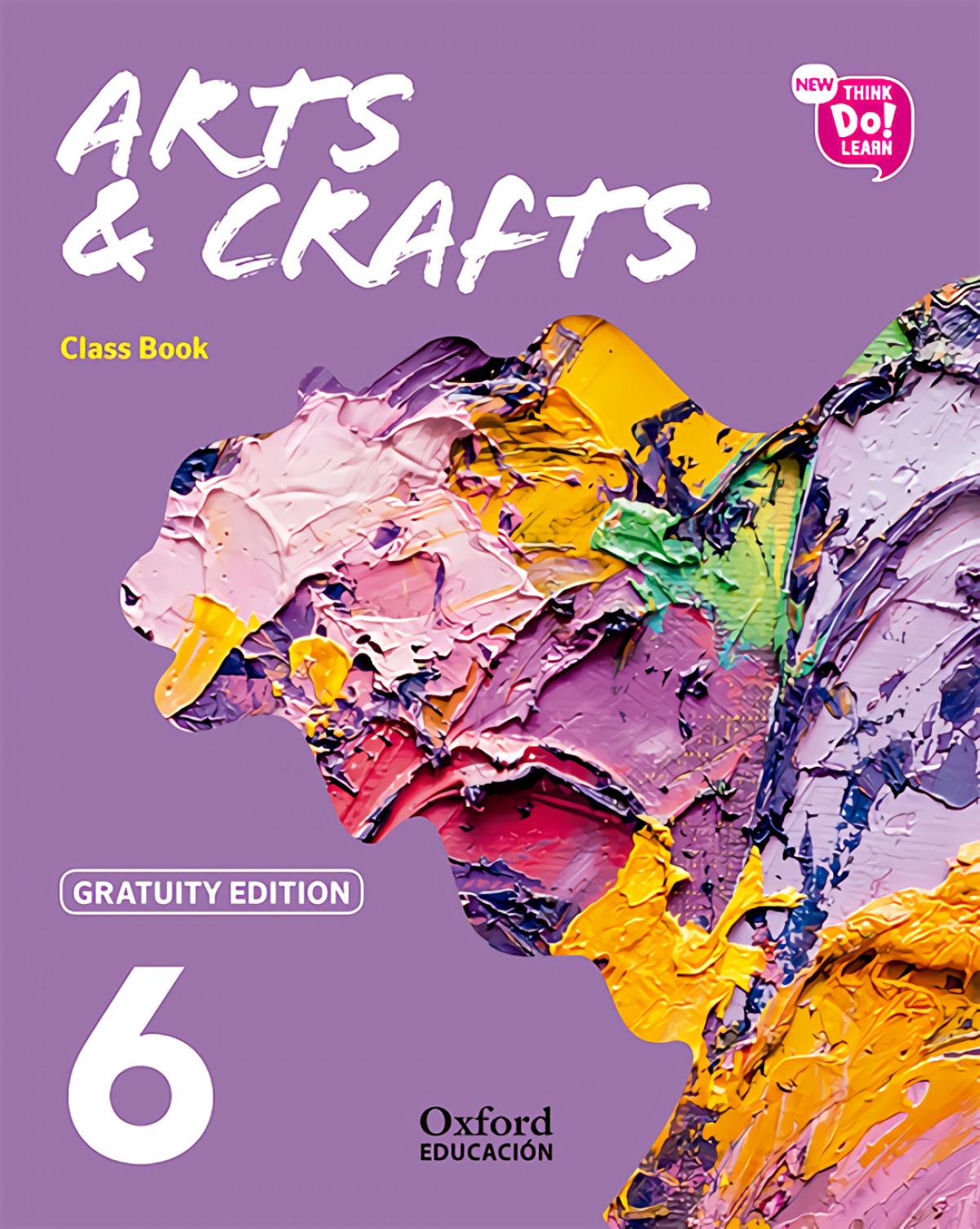 NEW ARTS & CRAFTS 6 PRIMARY GRATUITY EDITION NEW THINK DO LEARN