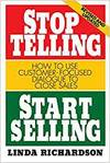 STOP TELLING, START SELLING: HOW TO USE CUSTOMER-FOCUSED DIALOGUE TO CLOSE SALES