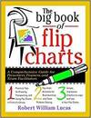 THE BIG BOOK OF FLIP CHARTS: A COMPREHENSIVE GUIDE FOR PRESENTERS, TRAINERS, AND FACILITATORS