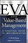 EVA AND VALUE BASED MANAGEMENT: A PRACTICAL GUIDE TO IMPLEMENTATION