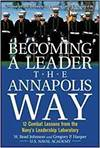 BECOMING A LEADER THE ANNAPOLIS WAY - 12 COMBAT LESSONS FROM THE NAVY'S LEADERSHIP LABORATORY