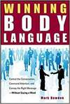 WINNING BODY LANGUAGE: CONTROL THE CONVERSATION, COMMAND ATTENTION, AND CONVEY THE RIGHT MESSAGE WIT
