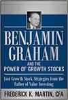 BENJAMIN GRAHAM AND THE POWER OF GROWTH STOCKS: LOST GROWTH STOCK STRATEGIES FROM THE FATHER OF VALU
