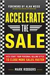 ACCELERATE THE SALE: KICK START YOUR PERSONAL SELLING STYLE TO CLOSE MORE SALES, FASTER