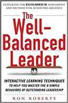 THE WELL-BALANCED LEADER: INTERACTIVE LEARNING TECHNIQUES TO HELP YOU MASTER THE 9 SIMPLE BEHAVIORS