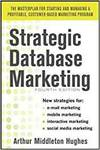 STRATEGIC DATABASE MARKETING: THE MASTERPLAN FOR STARTING AND MANAGING A PROFITABLE, CUSTOMER-BASED