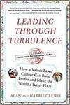 LEADING THROUGH TURBULENCE: HOW A VALUES-BASED CULTURE CAN BUILD PROFITS AND LEAVE THE WORLD A BETTE