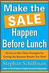 MAKE IT HAPPEN BEFORE LUNCH: 50 CUT-TO-THE-CHASE STRATEGIES FOR GETTING THE BUSINESS RESULTS YOU WAN