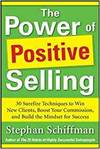 POWER OF POSITIVE SELLING: 30 SUREFIRE TECHNIQUES TO WIN NEW CLIENTS, BOOST YOUR COMMISSION, AND BUI