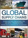 GLOBAL SUPPLY CHAINS: EVALUATING REGIONS ON AN EPIC FRAMEWORK ECONOMY, POLITICS, INFRASTRUCTURE, AND