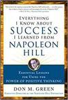 EVERYTHING I KNOW ABOUT SUCCESS I LEARNED FROM NAPOLEON HILL: ESSENTIAL LESSONS FOR USING THE POWER