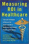 MEASURING ROI IN HEALTHCARE: TOOLS AND TECHNIQUES TO MEASURE THE IMPACT AND ROI IN HEALTHCARE IMPROV