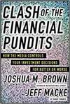 CLASH OF THE FINANCIAL PUNDITS: HOW THE MEDIA INFLUENCES YOUR INVESTMENT DECISIONS FOR BETTER OR WOR
