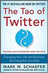 THE TAO OF TWITTER, REVISED AND EXPANDED NEW EDITION: CHANGING YOUR LIFE AND BUSINESS 140 CHARACTERS