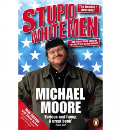 STUPID WHITE MEN AND OTHER SORRY EXCUSES FOR THE STATE OF THE NATION