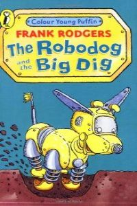 (rodgers).robodog and the big dig. (puffin-infantipenlec