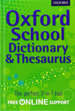 OXFORD SCHOOL DICTIONARY & THESAURUS: A ONE-STOP DICTIONARY