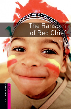 Oxford Bookworms. Starter: The Ransom of Red Chief Edition 0