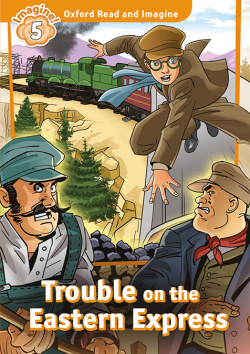 Oxford Read and Imagine 5.trouble on eastern express
