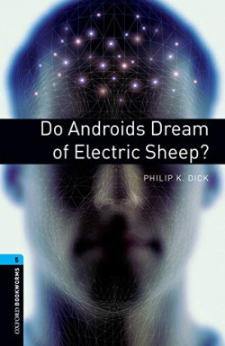 Oxford Bookworms. Stage 5: Do Androids Dream of Electric She
