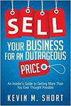 SELL YOUR BUSINESS FOR AN OUTRAGEOUS PRICE: AN INSIDER'S GUIDE TO GETTING MORE THAN YOU EVER THOUGHT