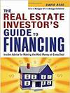 THE REAL ESTATE INVESTOR'S GUIDE TO FINANCING: INSIDER ADVICE FOR MAKING THE MOST MONEY ON EVERY DEA