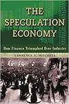 THE SPECULATION ECONOMY. HOW FINANCE TRIUMPHED OVER INDUSTRY