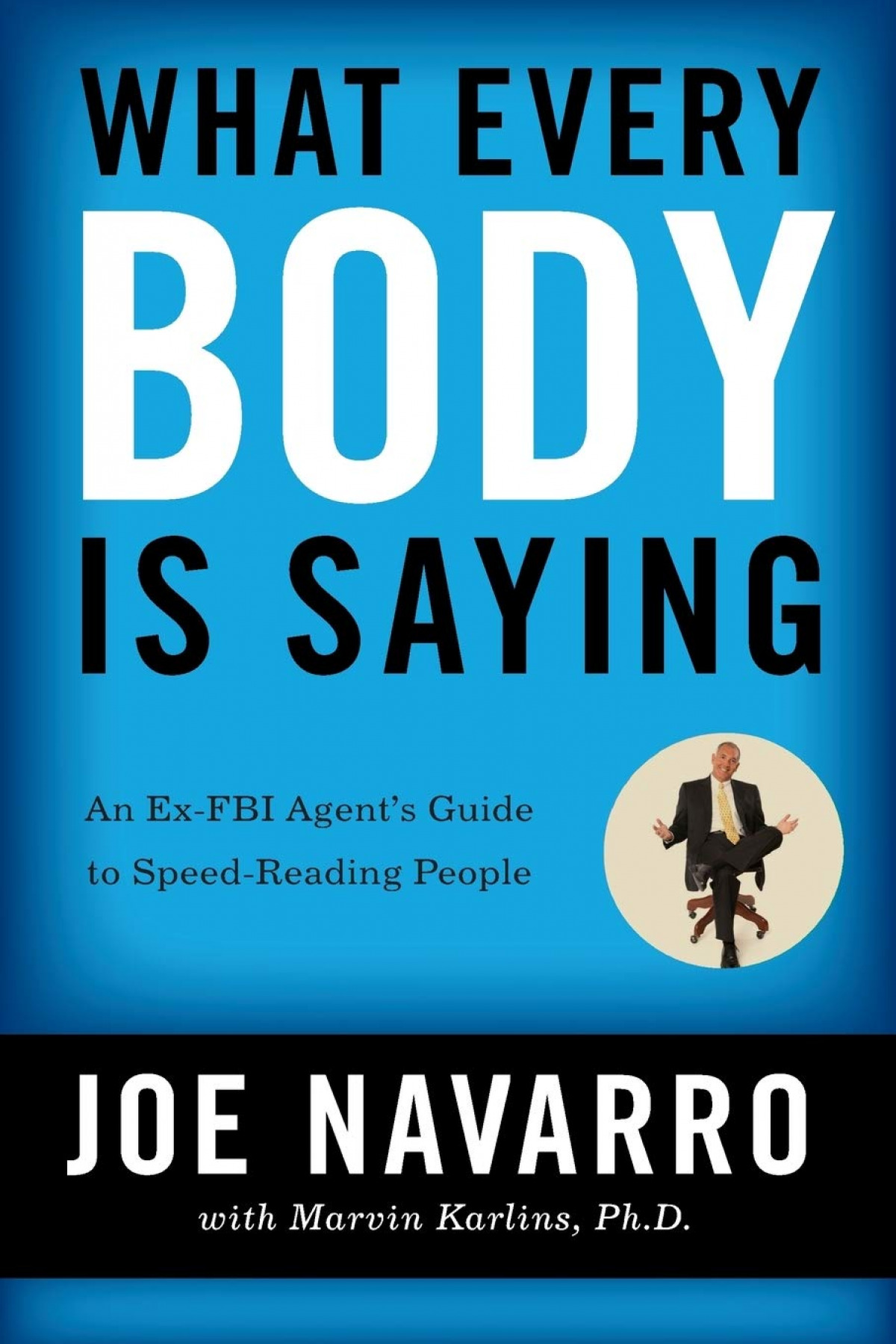 What Every Body is Saying : An Ex-FBI Agent's Guide to Speed-reading People