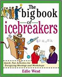 THE BIG BOOK OF ICEBREAKERS: 50 QUICK, FUN ACTIVITIES FOR ENERGIZING MEETINGS AND WORKSHOPS (US EDIT