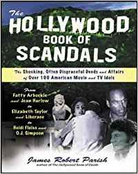 THE HOLLYWOOD BOOK OF SCANDALS - THE SHOCKING, OFTEN DISGRACEFUL DEEDS AND AFFAIRS OF OVER 100 AMERI