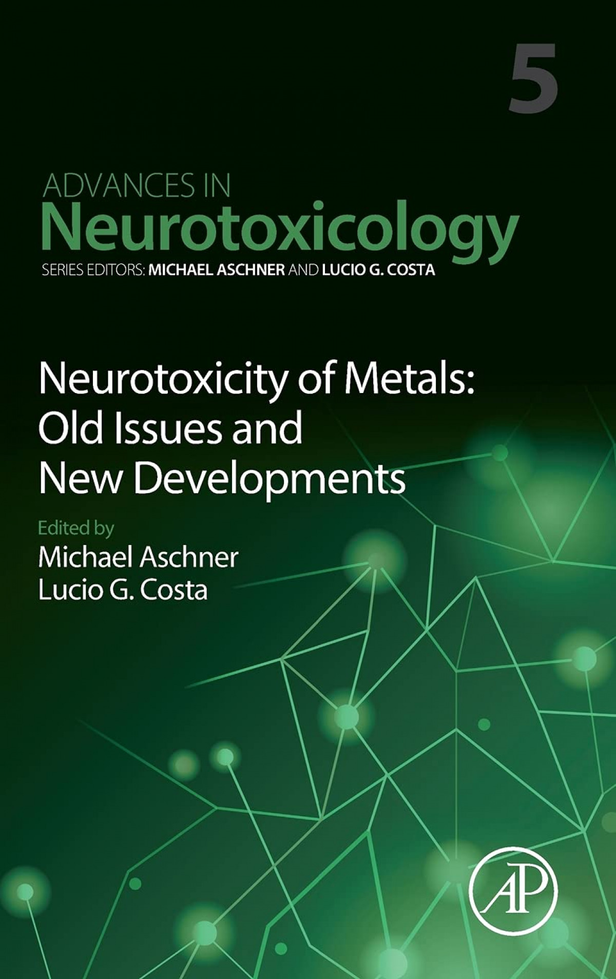 NEUROTOXICITY OF METALS:OLD ISSUES NEW DEVELOPMENTS VOL.5