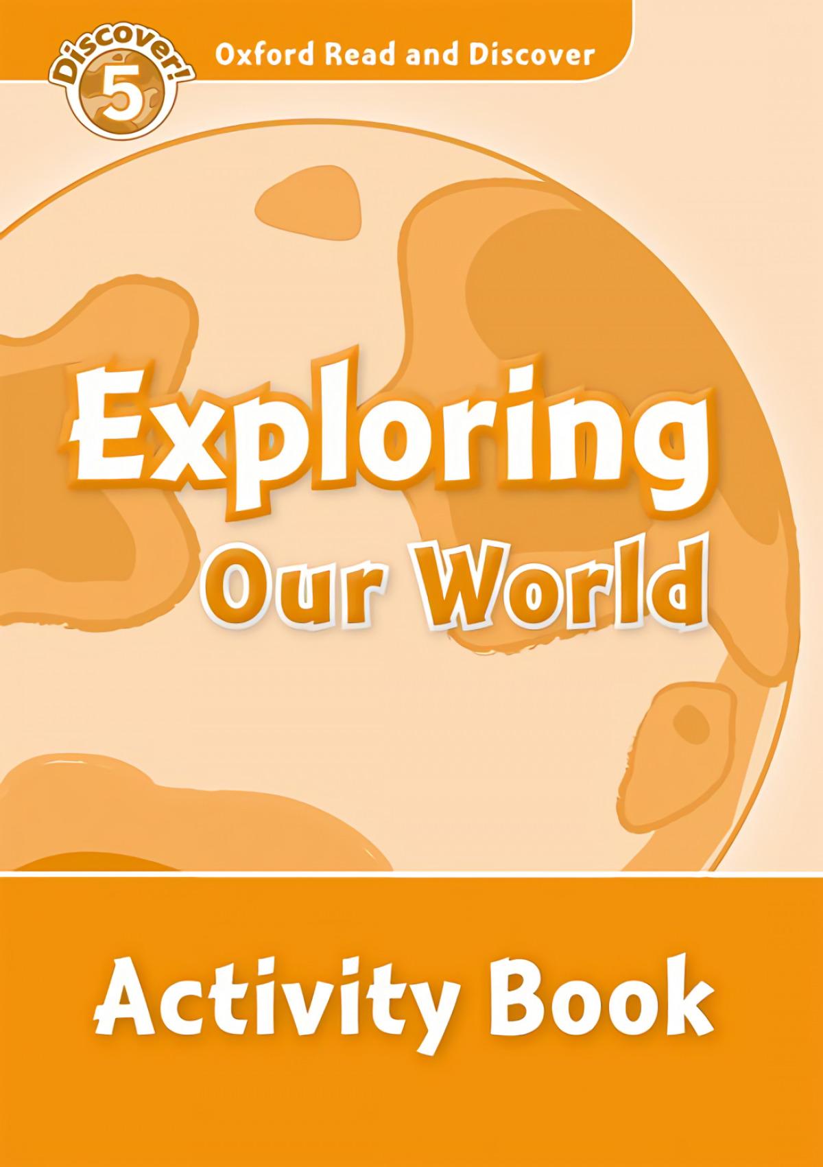 Oxford Read & Discover. Level 5. Exploring Our World: Activi