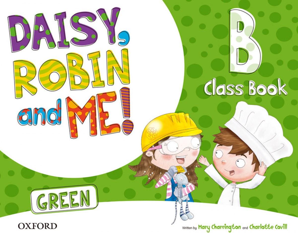 Daisy, Robin & Me! Green B Class Book Pack 9780194806534