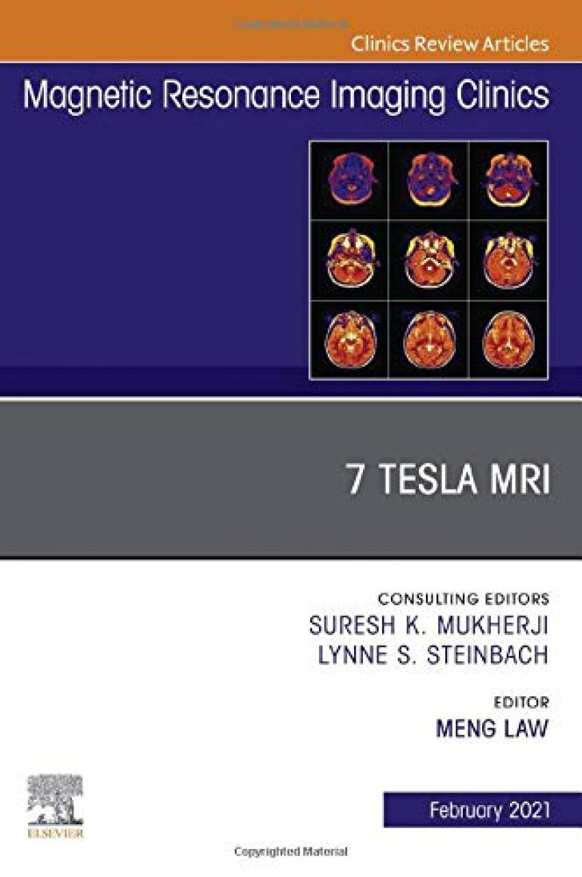 7T MRI, An Issue of Magnetic Resonance Imaging Clinics of North America, Volume 29-1