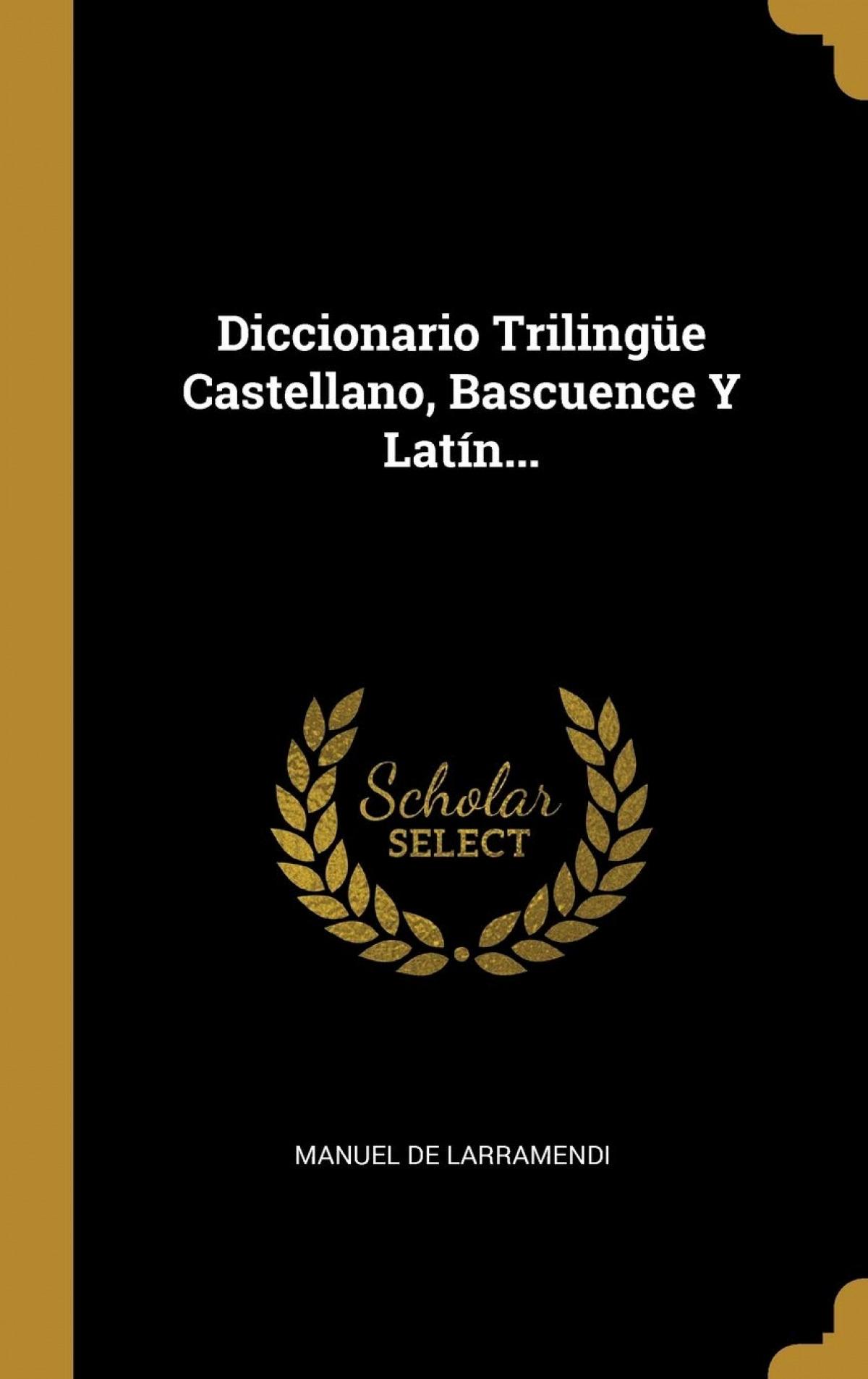 Diccionario Trilingüe Castellano, Bascuence Y Lat¡n...