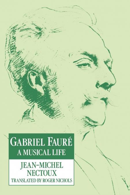 Gabriel Faure A Musical Life Pb
