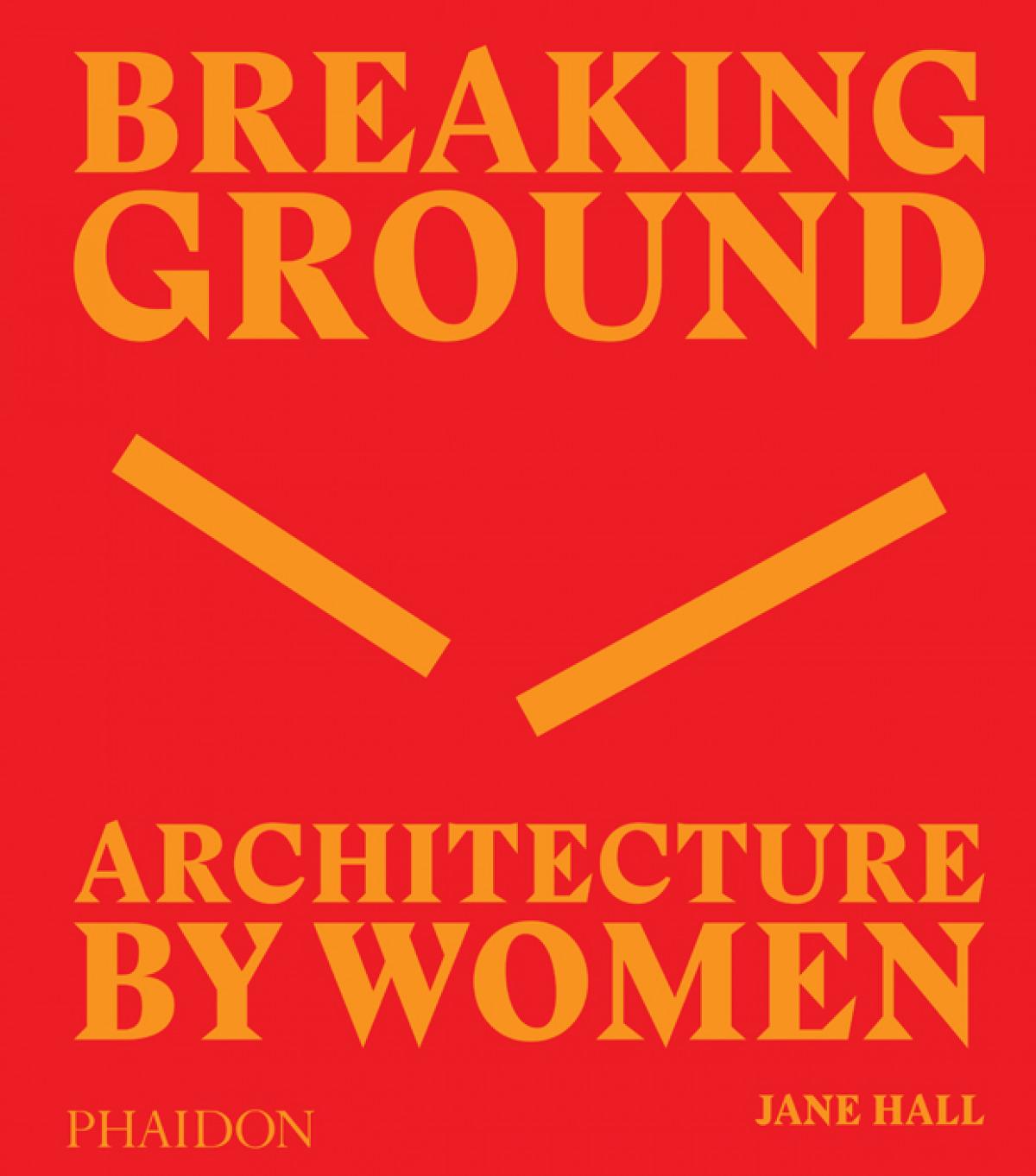 BREAKING GROUND ARCHITECTURE BYWOMEN