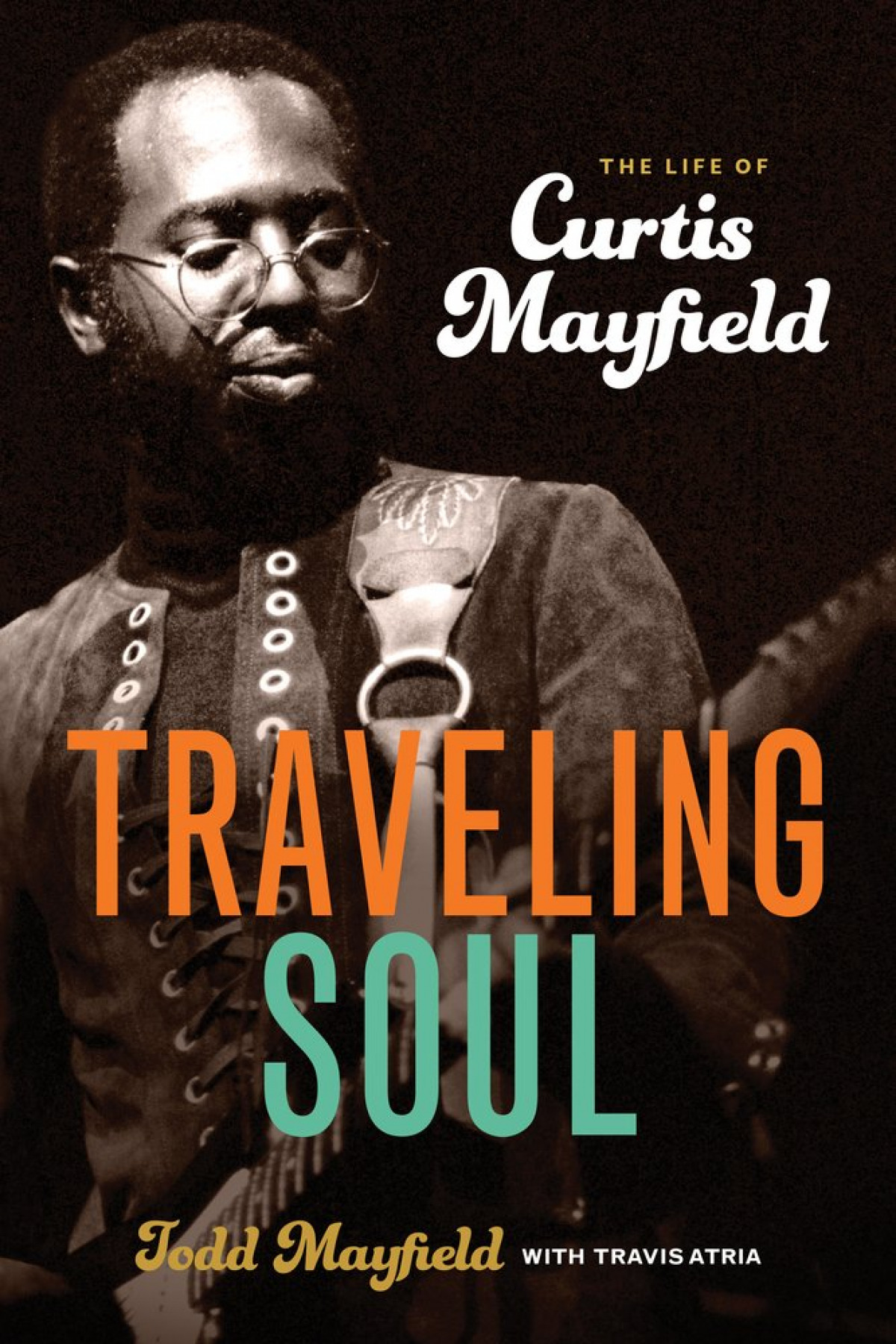 TRAVELING SOUL:THE LIFE OF CURTIS MAYFIELD
