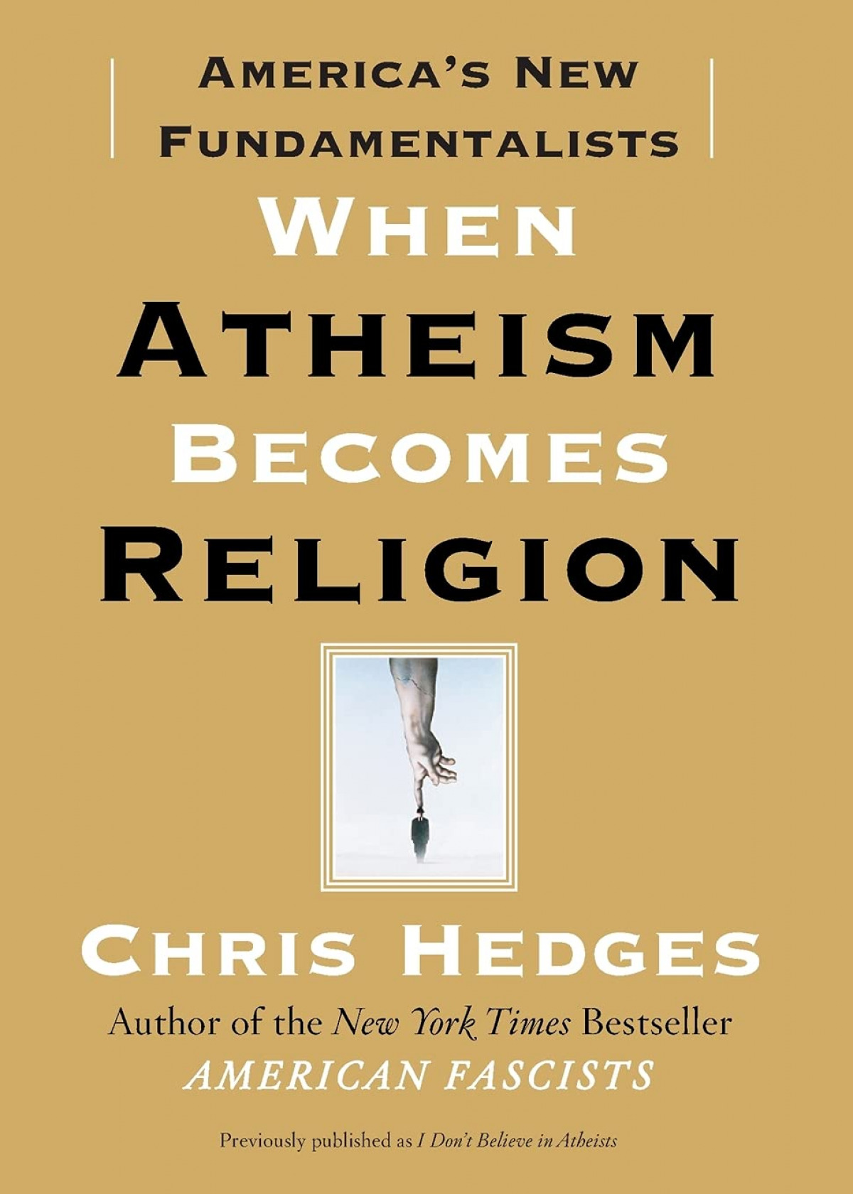 WHEN ATHEISM BECOMES RELIGION:AMERICA'S NEW FUNDAMENTALISTS