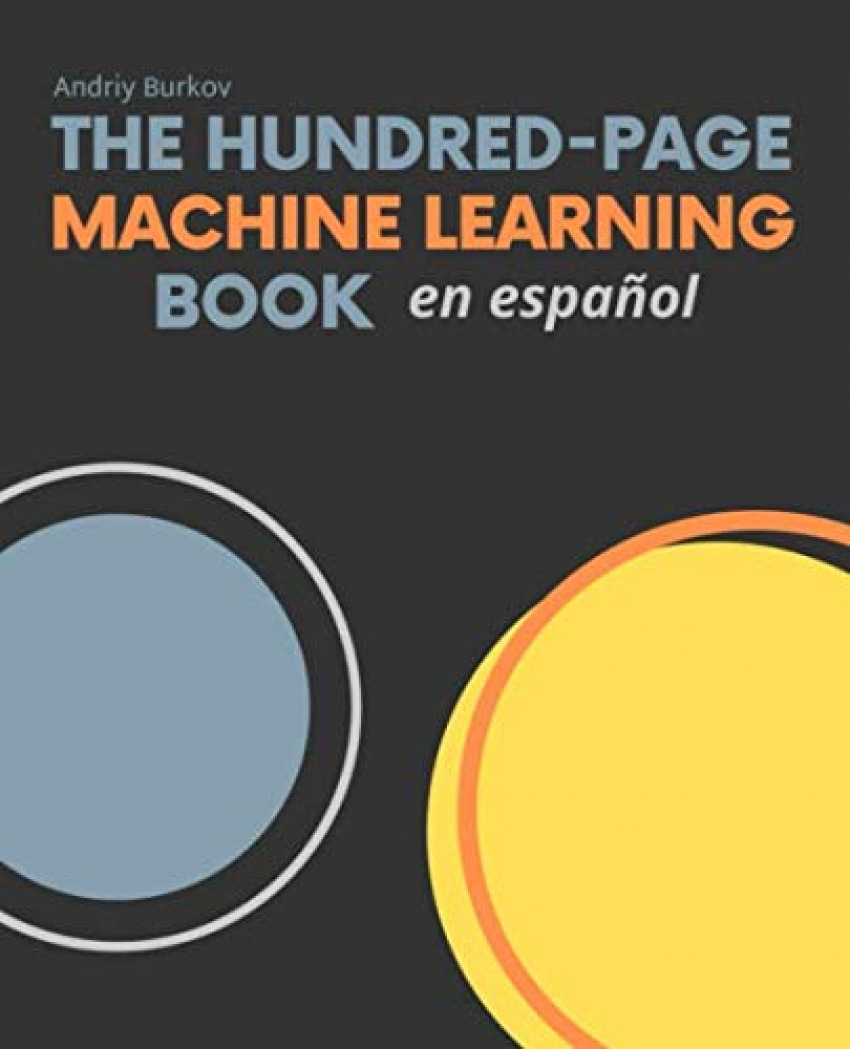 THE HUNDRED-PAGE MACHINE LEARNING BOOK EN ESPAÑOL