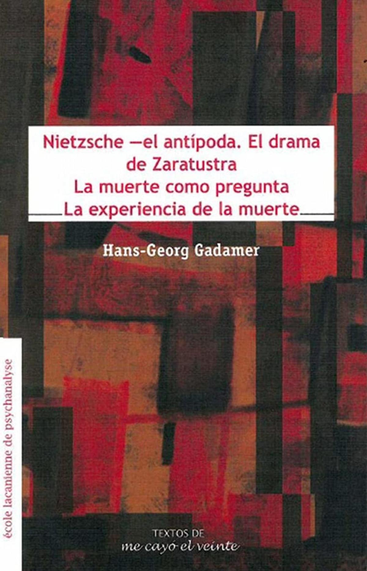 NIETZSCHE - EL ANTÍPODA. EL DRAMA DE ZARATUSTRA / LA MUERTE COMO PREGUNTA/ LA E