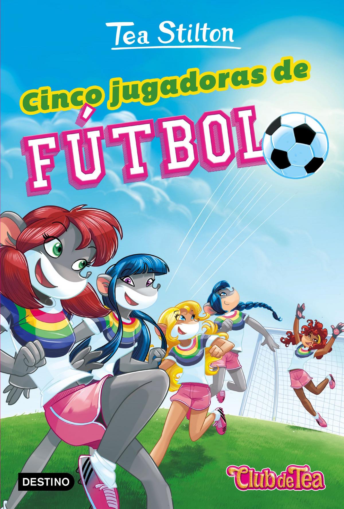 TEA STILTON CINCO JUGADORAS DE FUTBOL