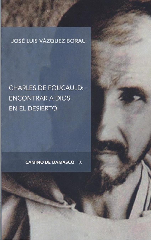 CHARLES DE FOUCAULD: ENCONTRAR A DIOS EN EL DESIERTO