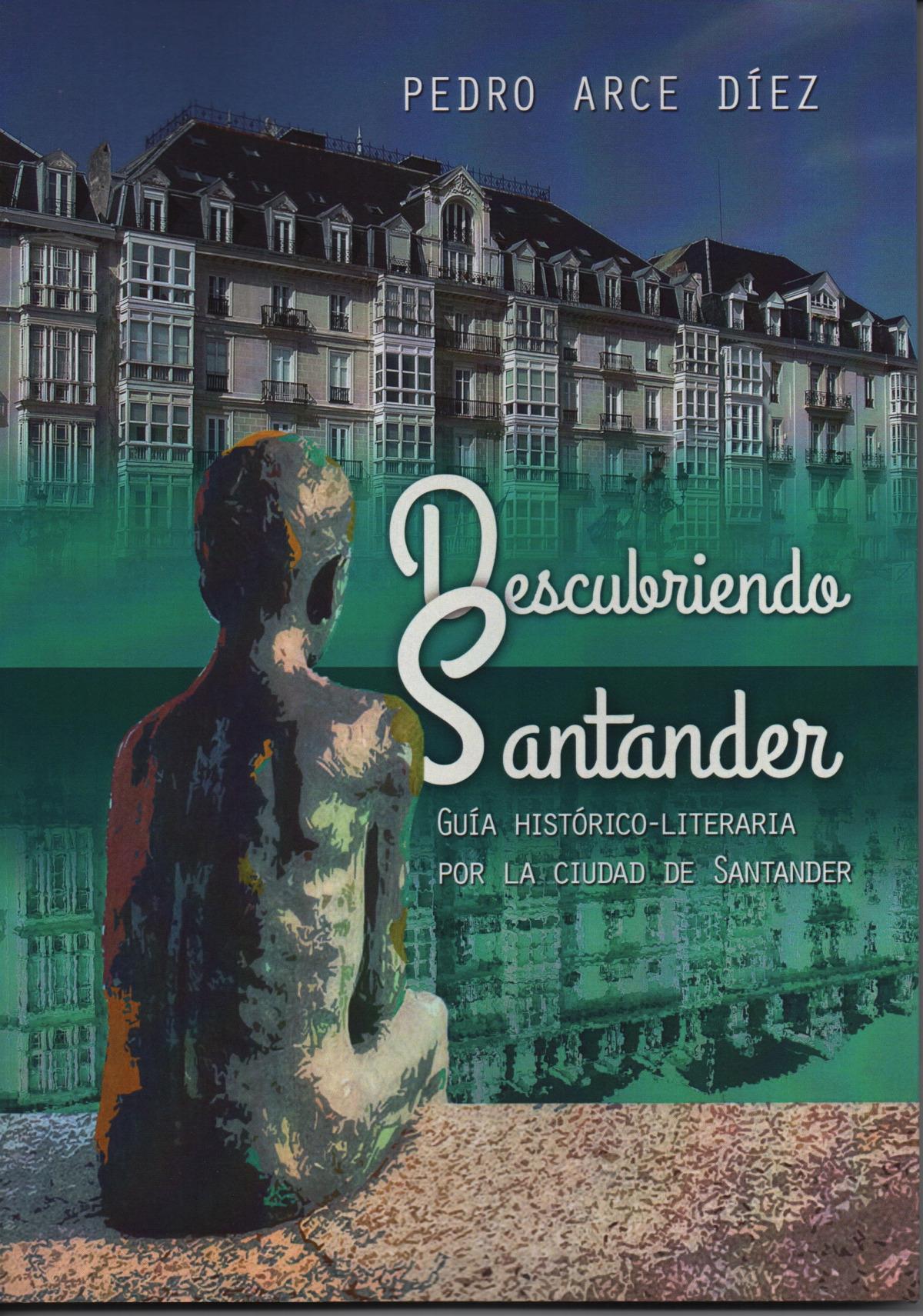 DESCUBRIENDO SANTANDER GUIA HISTORICO LITERARIA POR LA CIUDAD DE SANTANDER