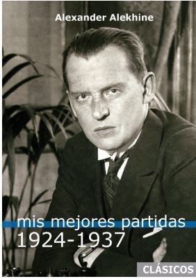MIS MEJORES PARTIDAS (1924-1937) ALEKHINE