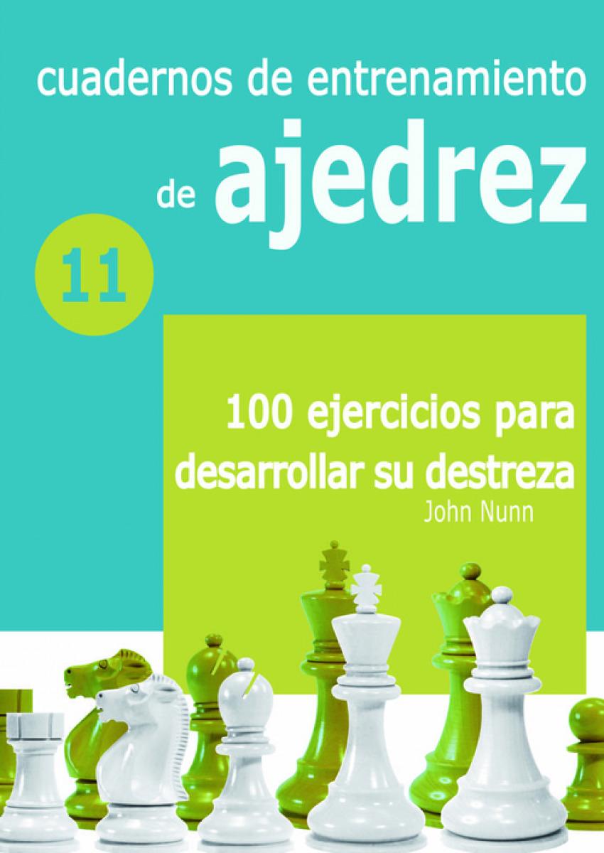 CUADERNOS DE ENTRENAMIENTO DE AJEDREZ 11: 100 EJERCICIOS PARA DESARROLLAR SU DES