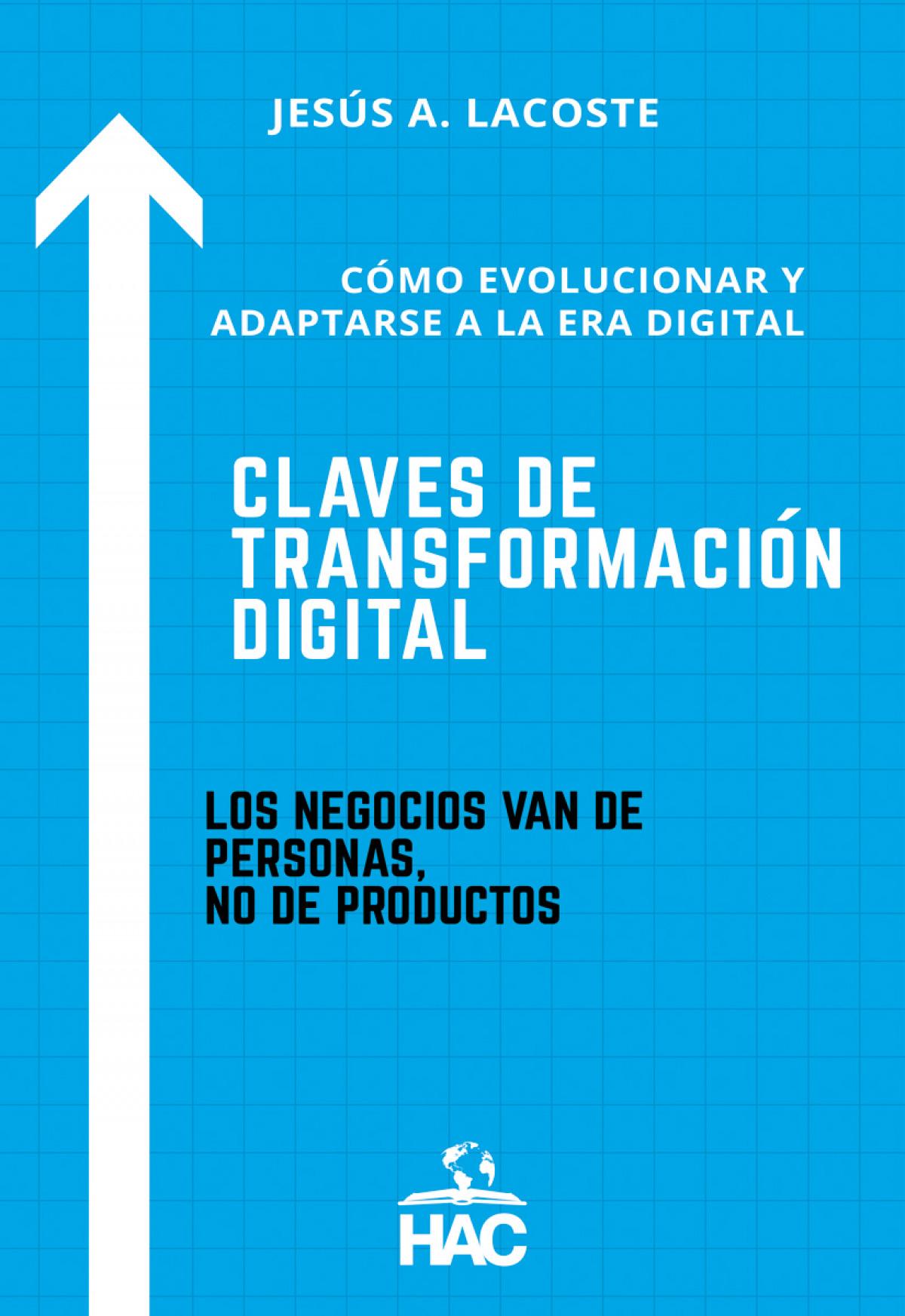 CLAVES DE TRANSFORMACIÓN DIGITAL (CÓMO EVOLUCIONAR Y ADAPTARSE A LA ERA DIGITAL)