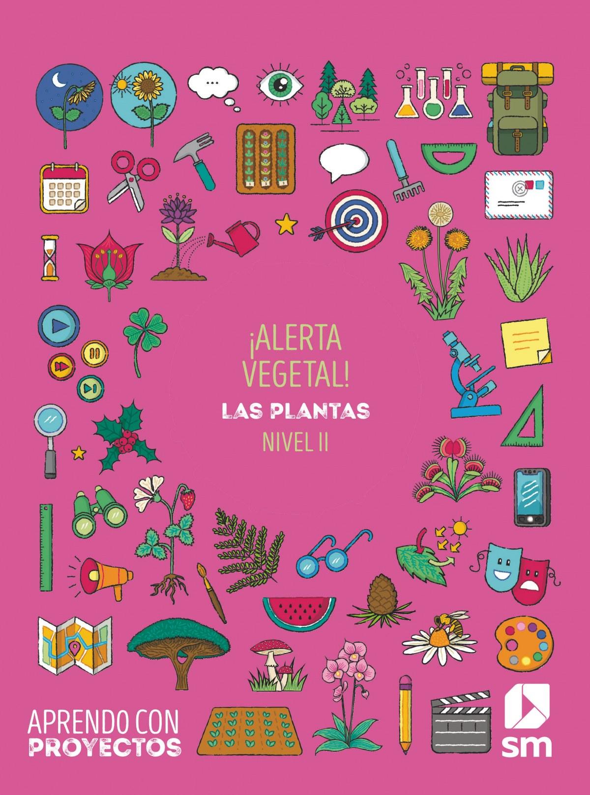 ¡Alerta vegetal!. Las plantas (Nivel II). Aprendo con proyectos