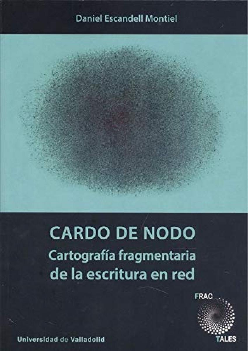 CARDO DE NODO. CARTOGRAFÍA FRAGMENTARIA DE LA ESCRITURA EN RED