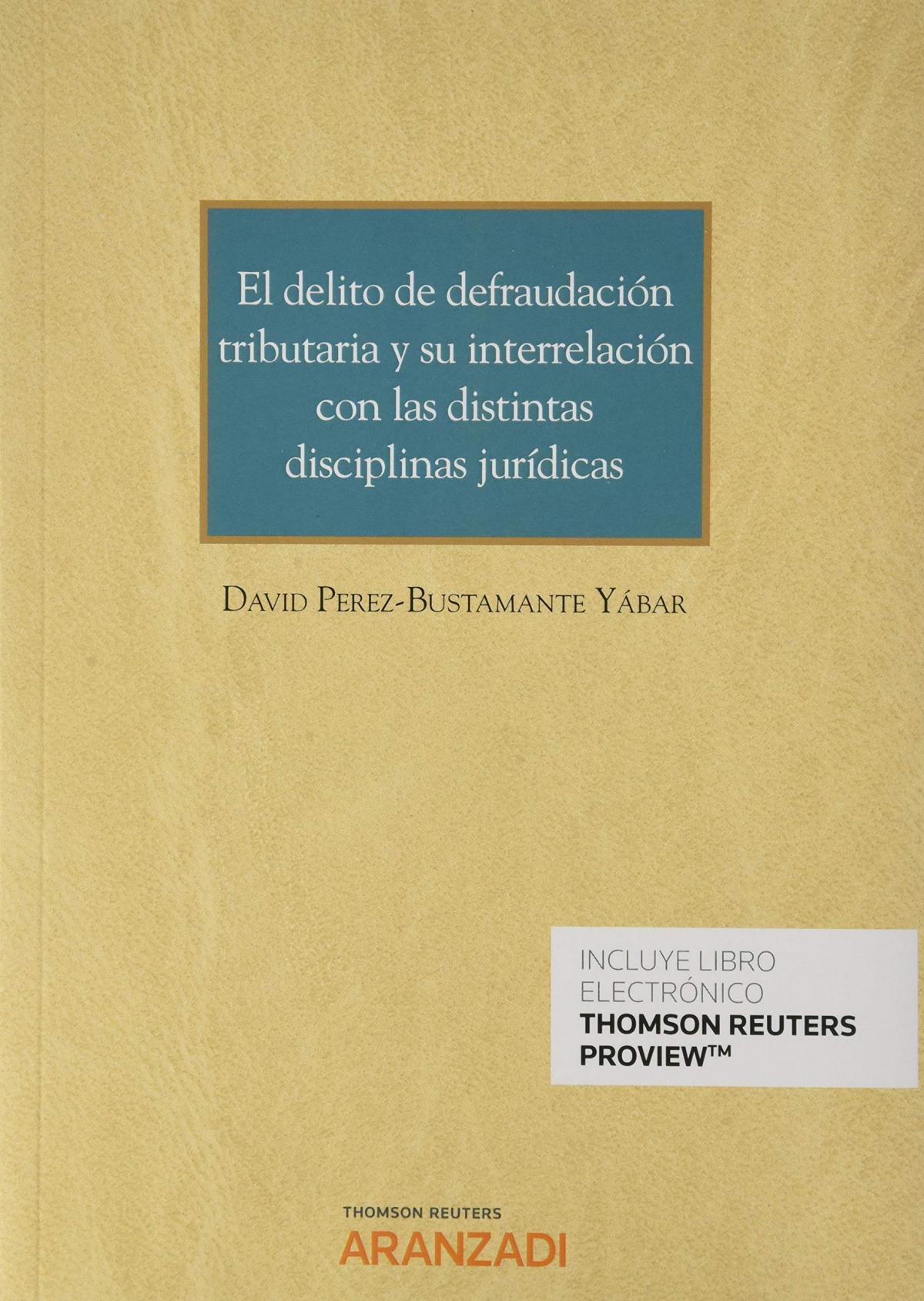 El delito de defraudación tributaria y su interrelación con las distintas disciplinas jurídicas (Papel + e-book)